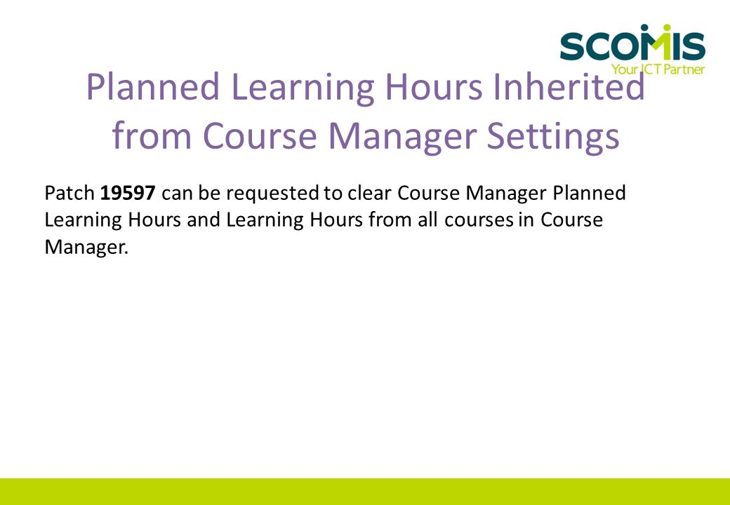 Planned Learning Hours Inherited from Course Manager Settings Patch 19597 can be requested to clear Course Manager Planned Learning Hours and Learning
