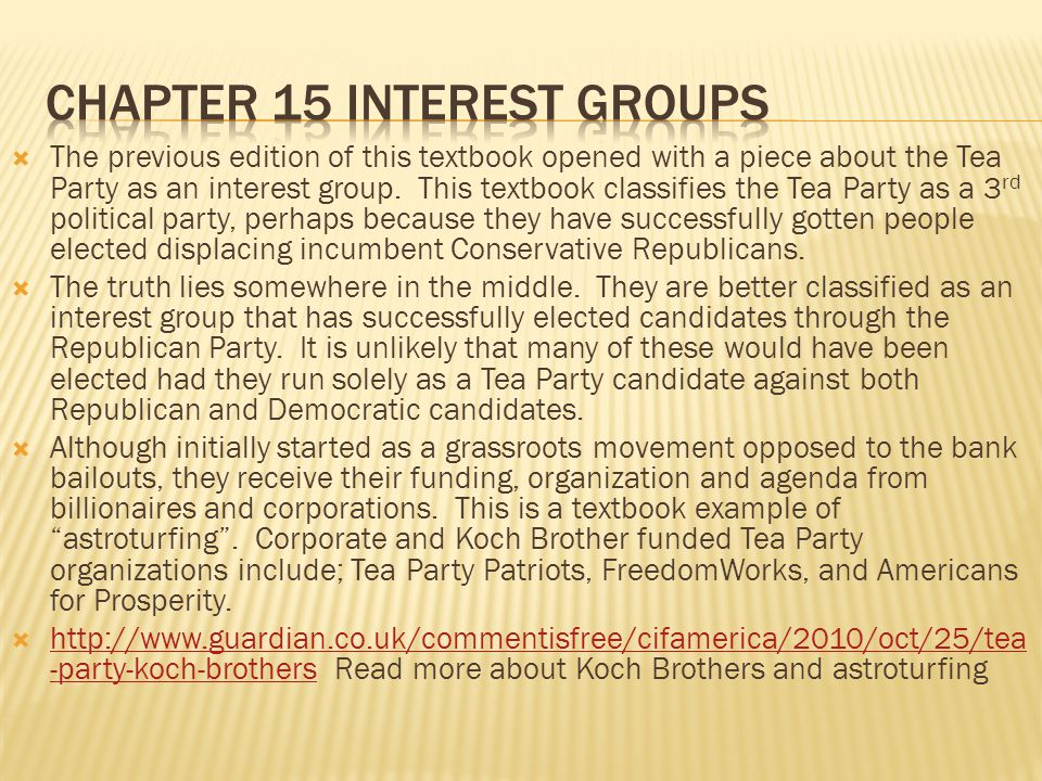 The previous edition of this textbook opened with a piece about the Tea Party as an interest group. This textbook classifies the Tea Party as a 3 rd