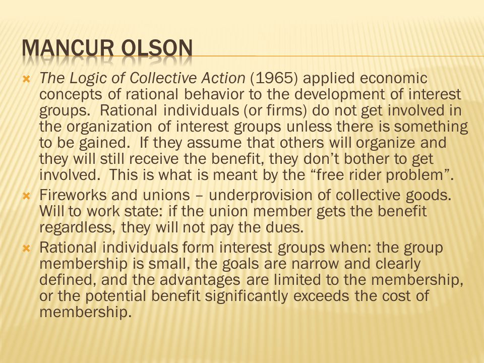  The Logic of Collective Action (1965) applied economic concepts of rational behavior to the development of interest groups. Rational individuals (or