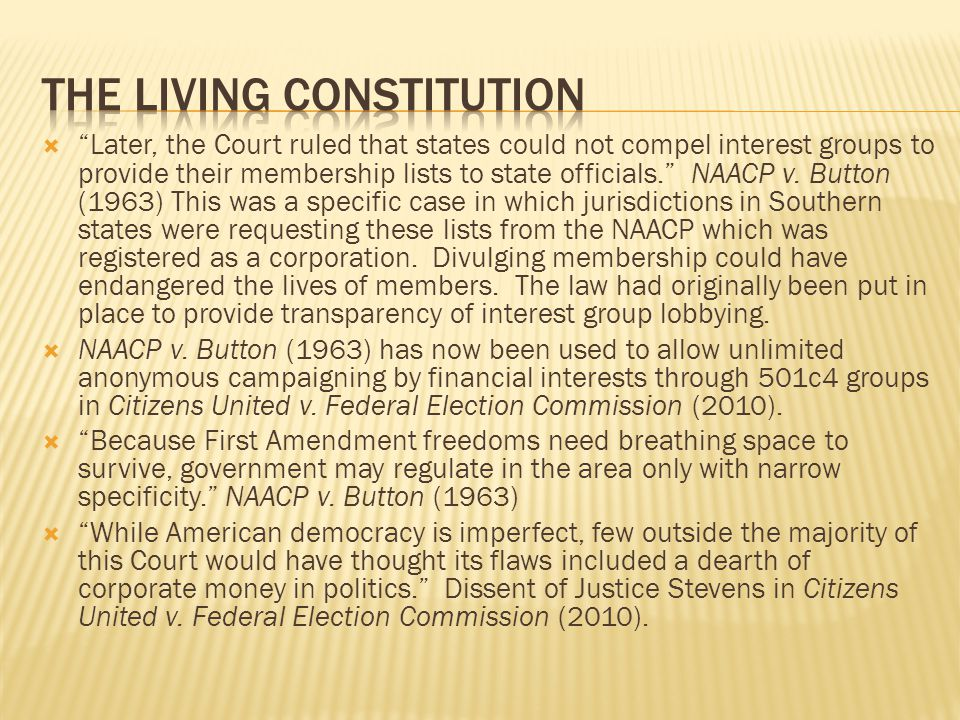 """ """"Later, the Court ruled that states could not compel interest groups to provide their membership lists to state officials."""" NAACP v. Button (1963) T"""