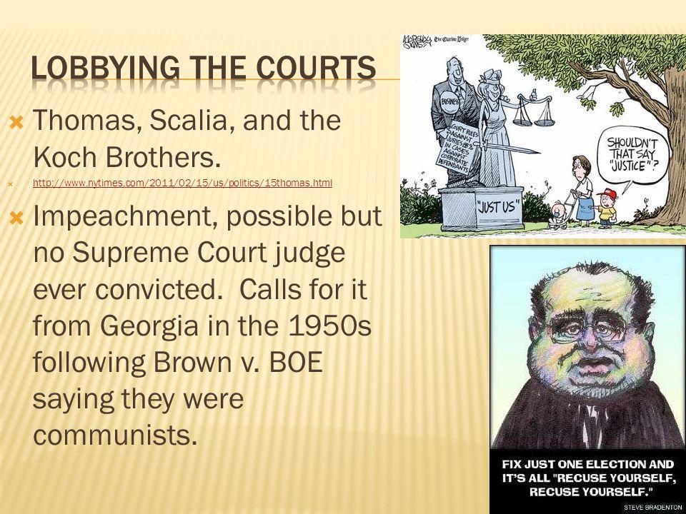  Thomas, Scalia, and the Koch Brothers.  http://www.nytimes.com/2011/02/15/us/politics/15thomas.html http://www.nytimes.com/2011/02/15/us/politics/1