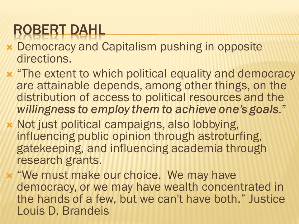 """ Democracy and Capitalism pushing in opposite directions.  """"The extent to which political equality and democracy are attainable depends, among other"""