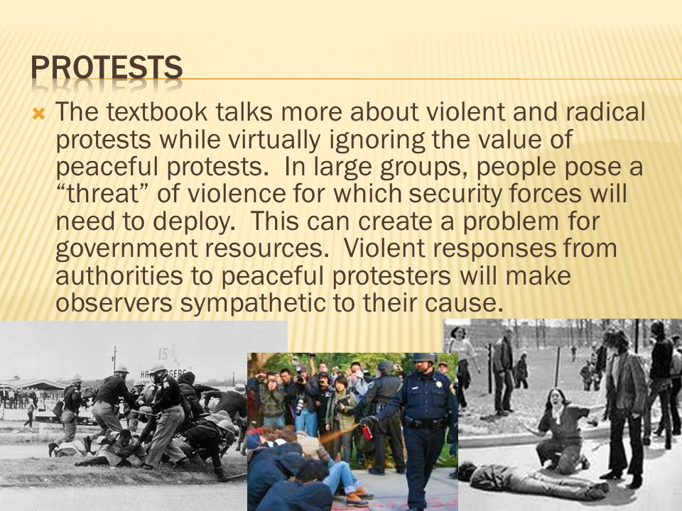 """ The textbook talks more about violent and radical protests while virtually ignoring the value of peaceful protests. In large groups, people pose a """""""