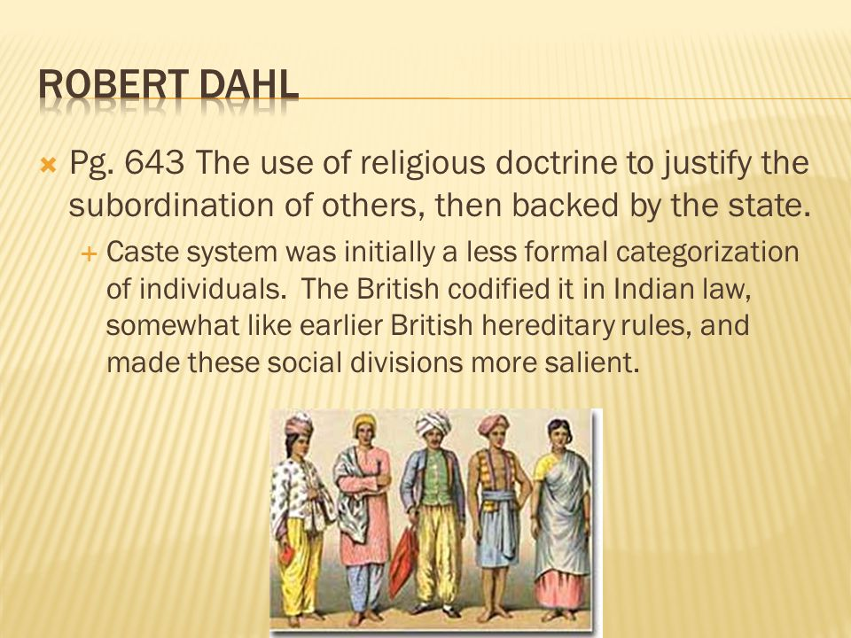  Pg. 643 The use of religious doctrine to justify the subordination of others, then backed by the state.  Caste system was initially a less formal c