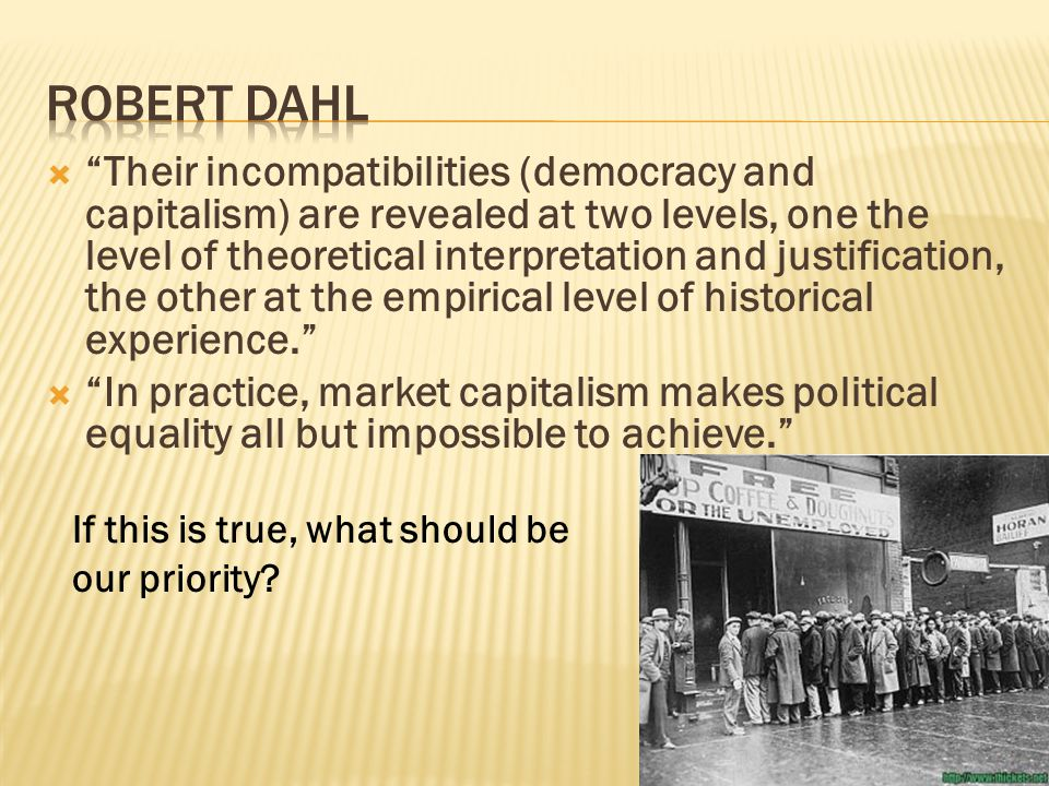 """ """"Their incompatibilities (democracy and capitalism) are revealed at two levels, one the level of theoretical interpretation and justification, the o"""