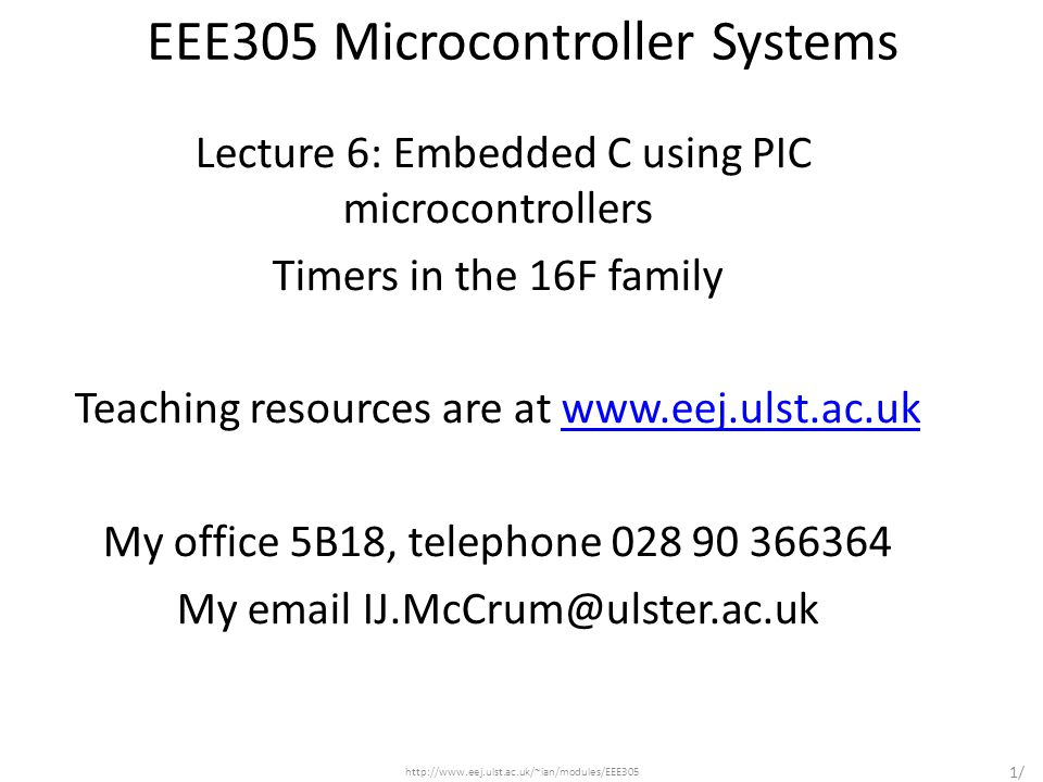 EEE305 Microcontroller Systems Lecture 6: Embedded C using PIC microcontrollers Timers in the 16F family Teaching resources are at www.eej.ulst.ac.ukw