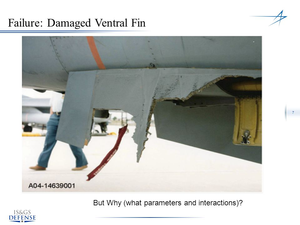 7 Failure: Damaged Ventral Fin But Why (what parameters and interactions)?