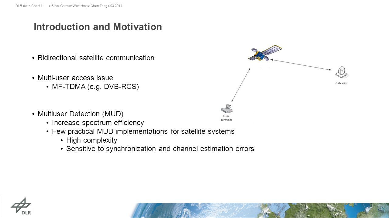 Introduction and Motivation > Sino-German Workshop > Chen Tang > 03.2014DLR.de Chart 4 Bidirectional satellite communication Multi-user access issue MF-TDMA (e.g.