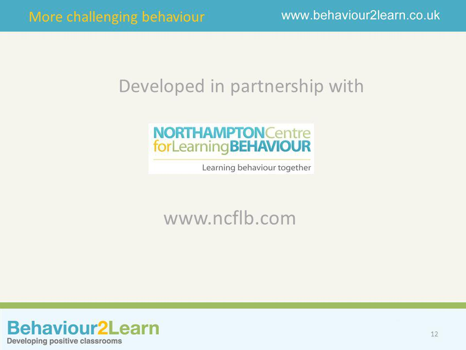 More challenging behaviour www.ncflb.com 12 Developed in partnership with