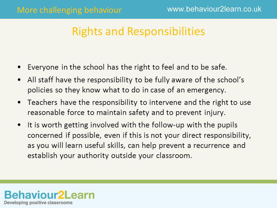 More challenging behaviour Rights and Responsibilities Everyone in the school has the right to feel and to be safe.