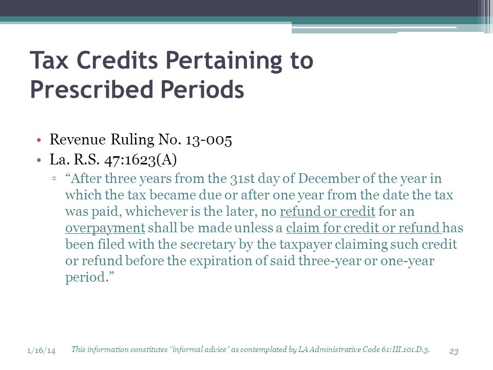 "Tax Credits Pertaining to Prescribed Periods Revenue Ruling No. 13-005 La. R.S. 47:1623(A) ▫""After three years from the 31st day of December of the ye"