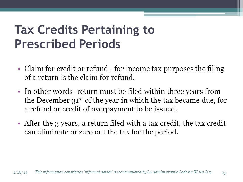 Tax Credits Pertaining to Prescribed Periods Claim for credit or refund - for income tax purposes the filing of a return is the claim for refund. In o