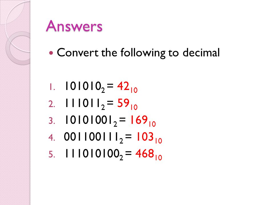 Answers Convert the following to decimal 1. 101010 2 = 42 10 2.