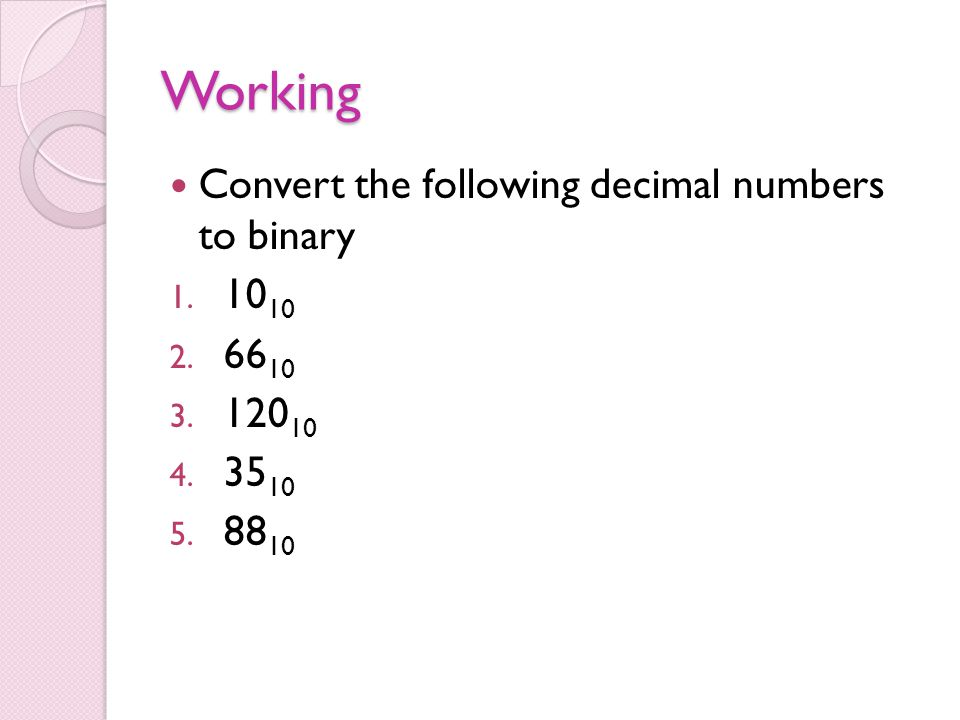 Working Convert the following decimal numbers to binary 1.