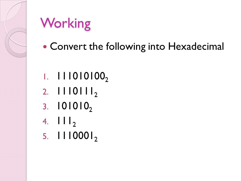 Working Convert the following into Hexadecimal 1. 111010100 2 2. 1110111 2 3. 101010 2 4. 111 2 5. 1110001 2