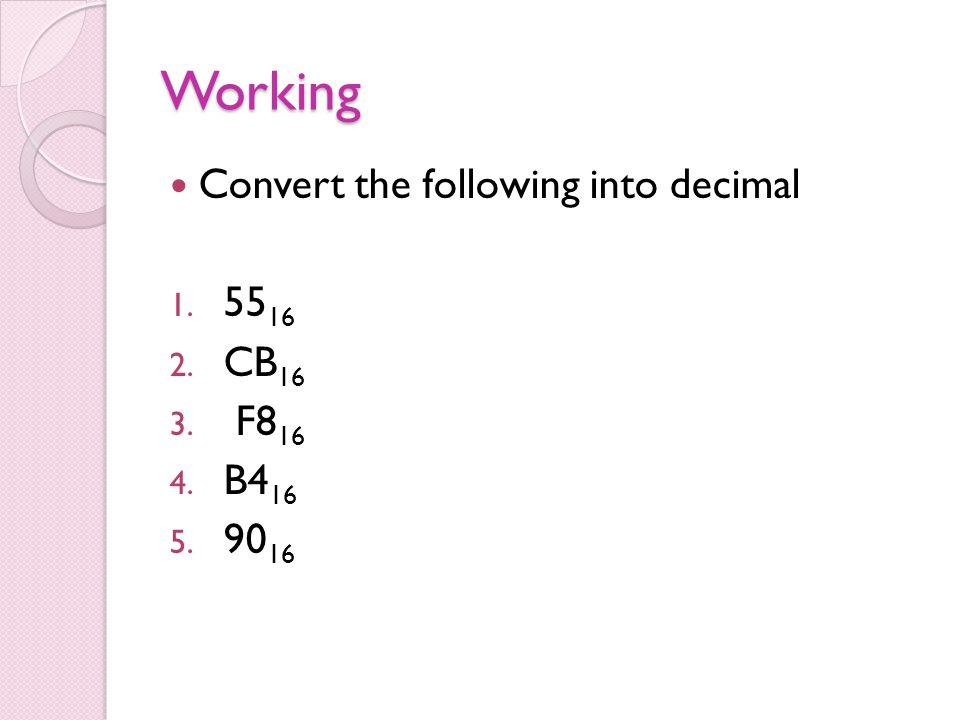 Working Convert the following into decimal 1. 55 16 2. CB 16 3. F8 16 4. B4 16 5. 90 16