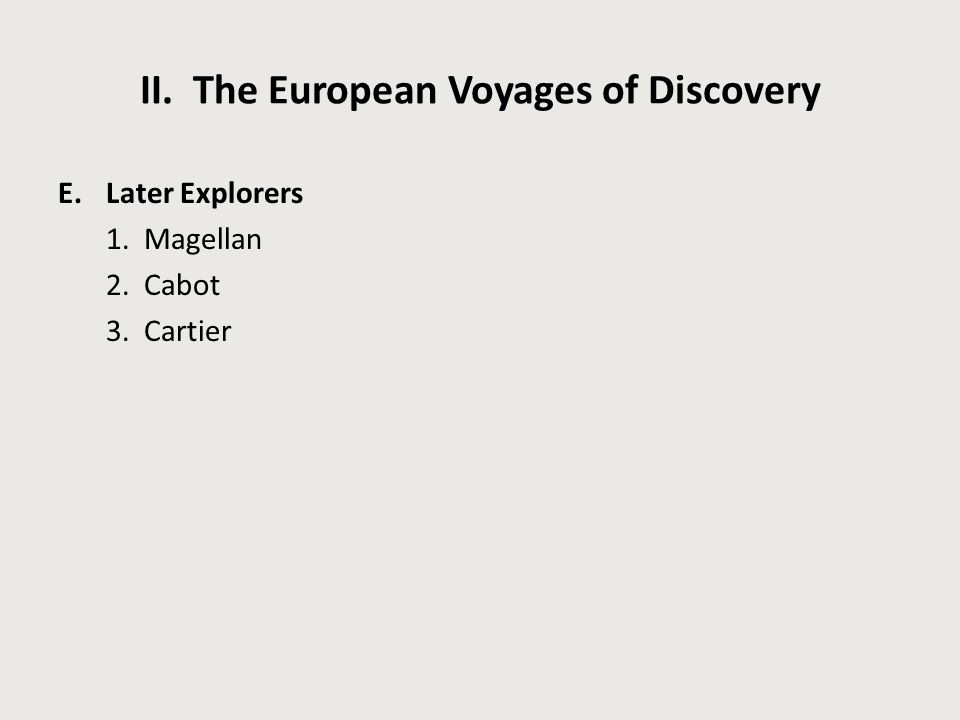 II. The European Voyages of Discovery E.Later Explorers 1. Magellan 2. Cabot 3. Cartier