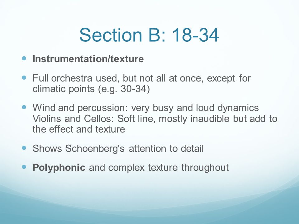 Section B: 18-34 Instrumentation/texture Full orchestra used, but not all at once, except for climatic points (e.g. 30-34) Wind and percussion: very b