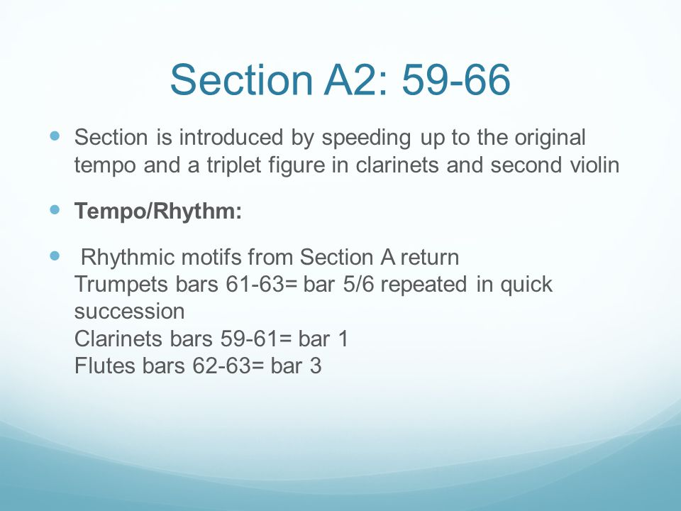 Section A2: 59-66 Section is introduced by speeding up to the original tempo and a triplet figure in clarinets and second violin Tempo/Rhythm: Rhythmi