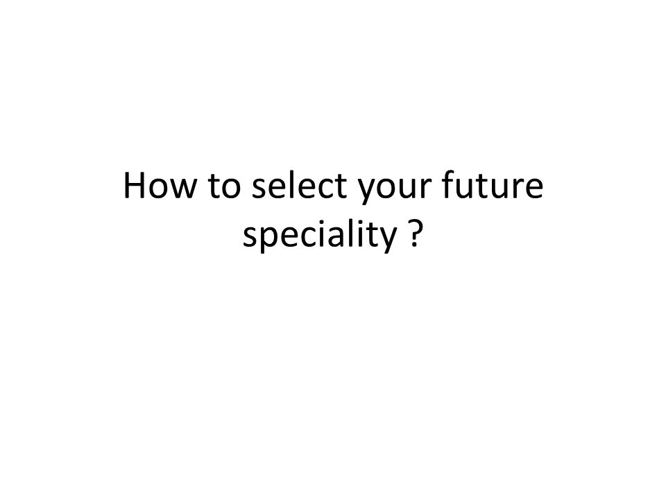 How to select your future speciality ?