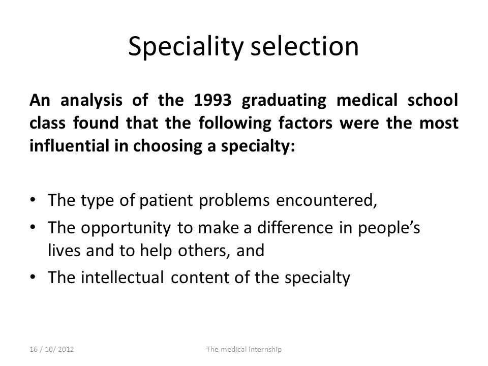 Speciality selection An analysis of the 1993 graduating medical school class found that the following factors were the most influential in choosing a