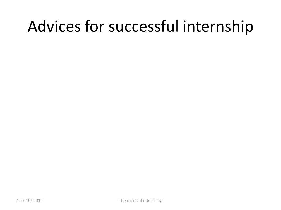Advices for successful internship 16 / 10/ 2012The medical internship