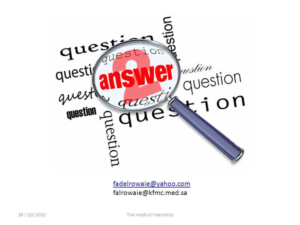 16 / 10/ 2012The medical internship fadelrowaie@yahoo.com falrowaie@kfmc.med.sa