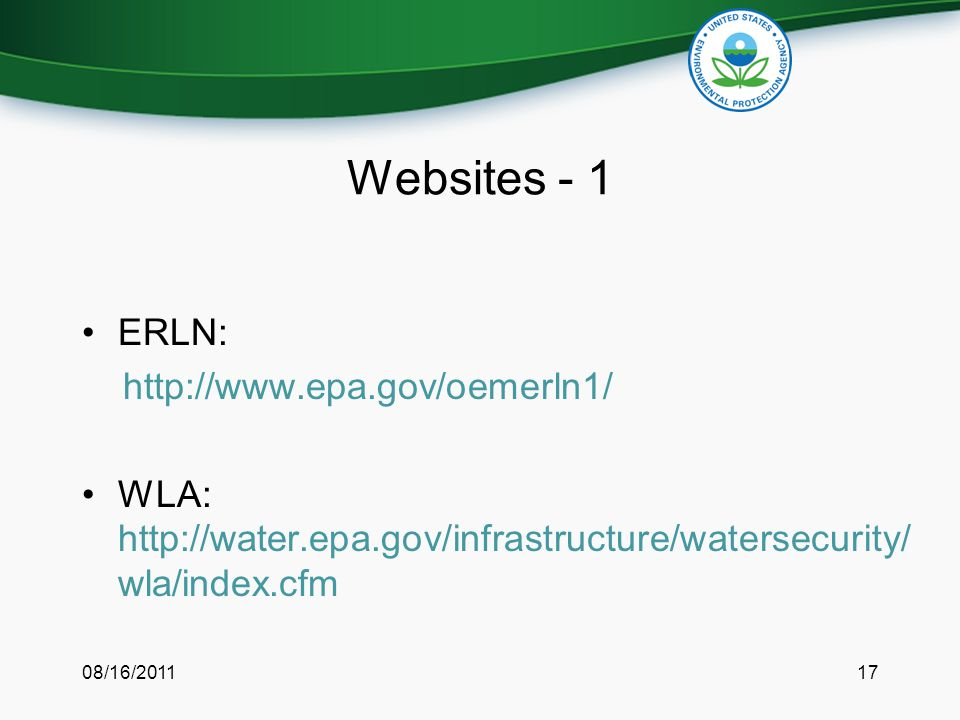 Websites - 1 ERLN: http://www.epa.gov/oemerln1/ WLA: http://water.epa.gov/infrastructure/watersecurity/ wla/index.cfm 08/16/201117