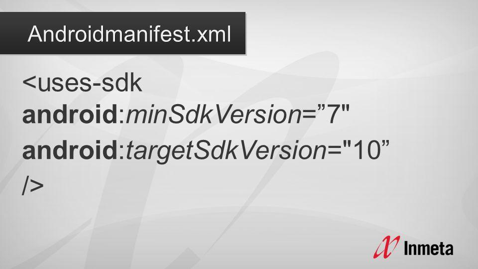 <uses-sdk android:minSdkVersion= 7 android:targetSdkVersion= 10 />