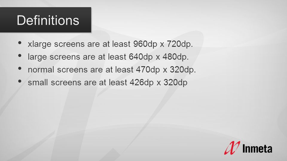 xlarge screens are at least 960dp x 720dp. large screens are at least 640dp x 480dp. normal screens are at least 470dp x 320dp. small screens are at l