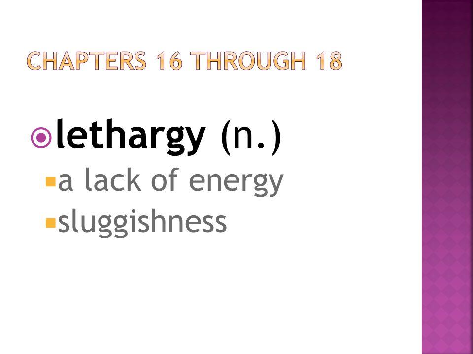  lethargy (n.)  a lack of energy  sluggishness