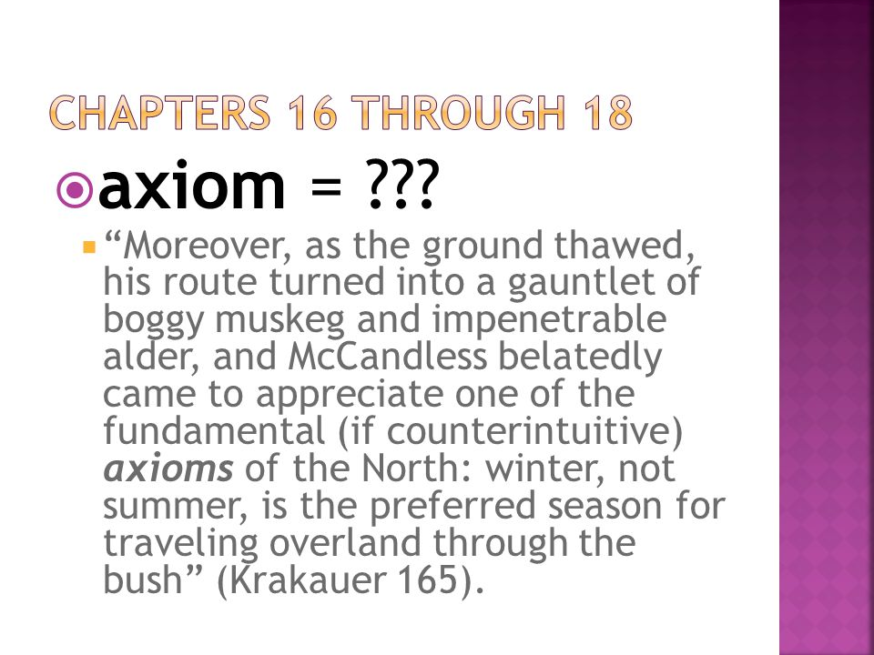 """ axiom = ???  """"Moreover, as the ground thawed, his route turned into a gauntlet of boggy muskeg and impenetrable alder, and McCandless belatedly cam"""