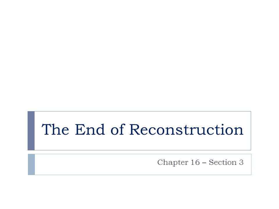 The End of Reconstruction Chapter 16 – Section 3