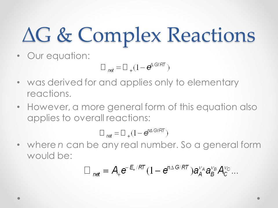 ∆G & Complex Reactions Our equation: was derived for and applies only to elementary reactions.