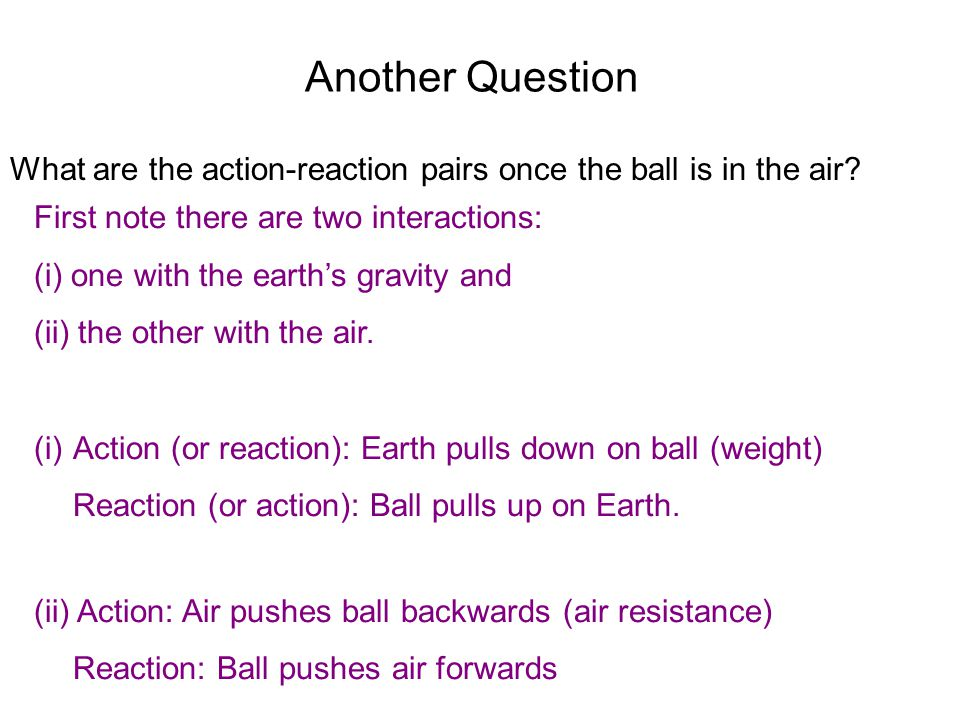 Another Question What are the action-reaction pairs once the ball is in the air? First note there are two interactions: (i) one with the earth's gravi