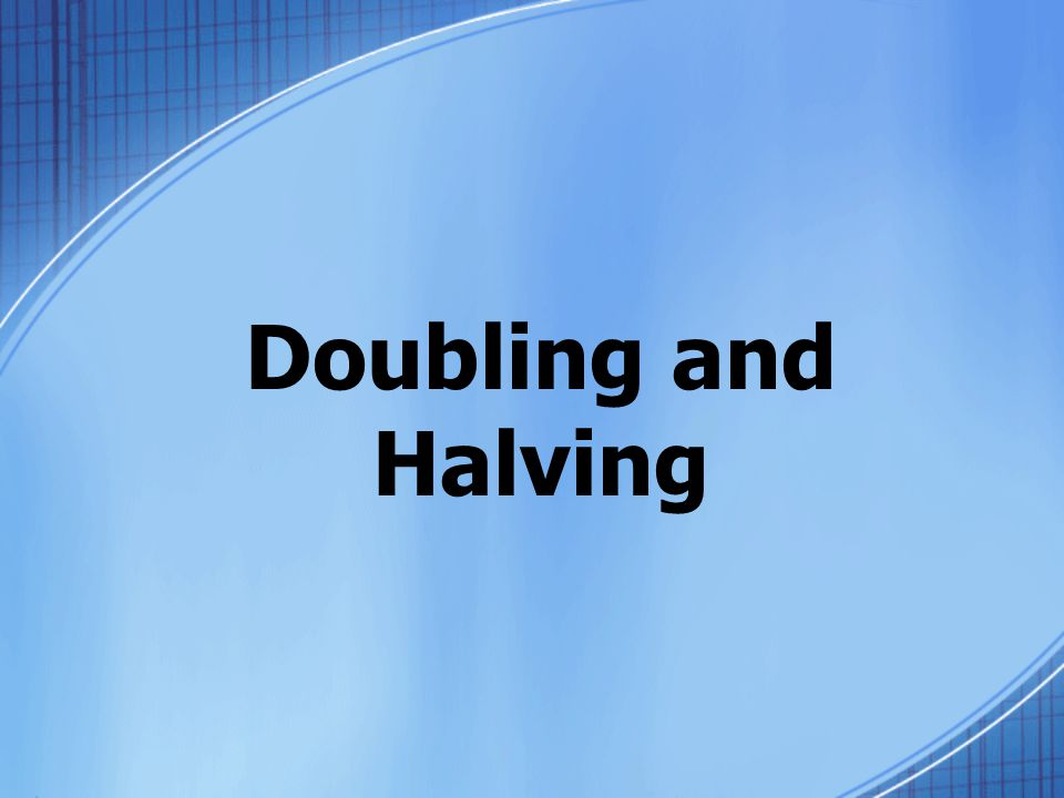 CATEGORY 1 Doubling and Halving with basic facts.