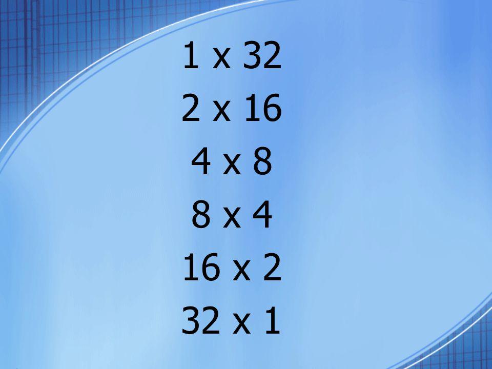 1 x 32 2 x 16 4 x 8 8 x 4 16 x 2 32 x 1