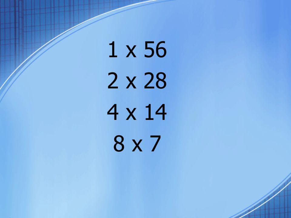 1 x 56 2 x 28 4 x 14 8 x 7