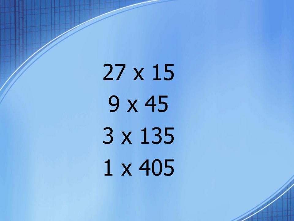 27 x 15 9 x 45 3 x 135 1 x 405