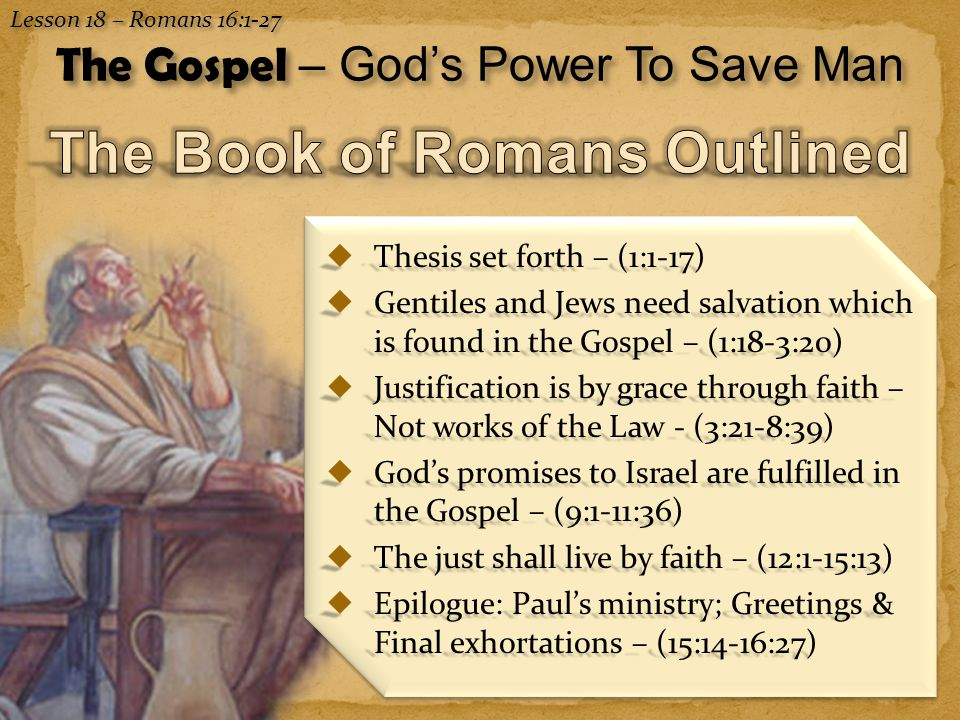 14 Lesson 18 – Romans 16:1-27 The Gospel – God's Power To Save Man Romans 16:19-20 (NKJV) 19 For your obedience has become known to all.