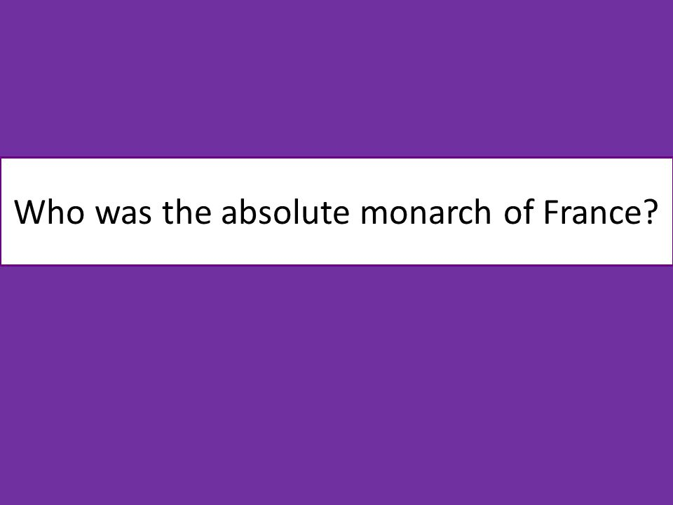 Who was the absolute monarch of France