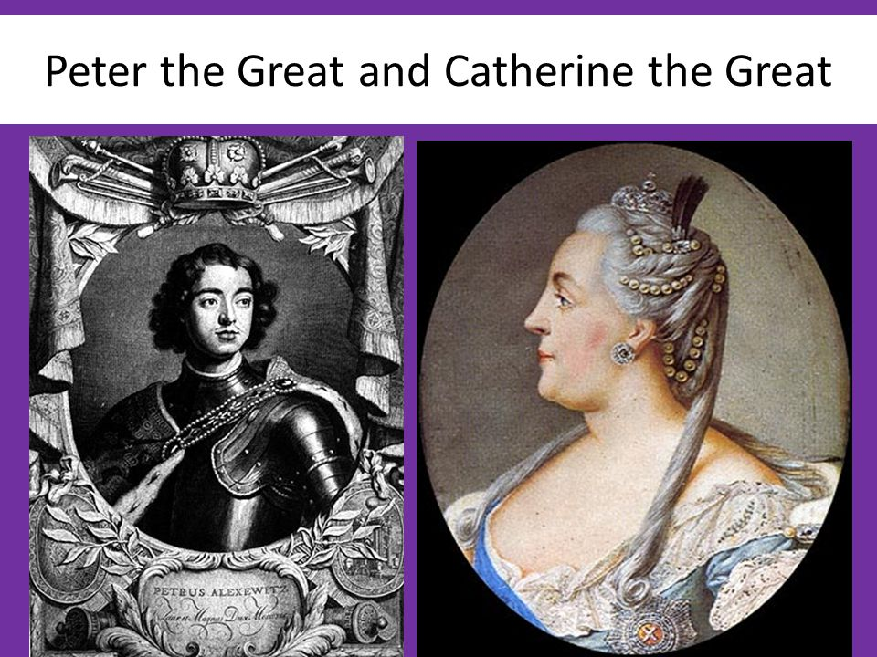 Peter the Great and Catherine the Great