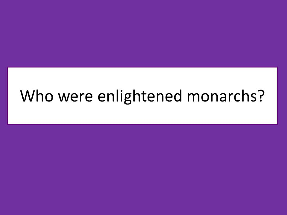 Who were enlightened monarchs?