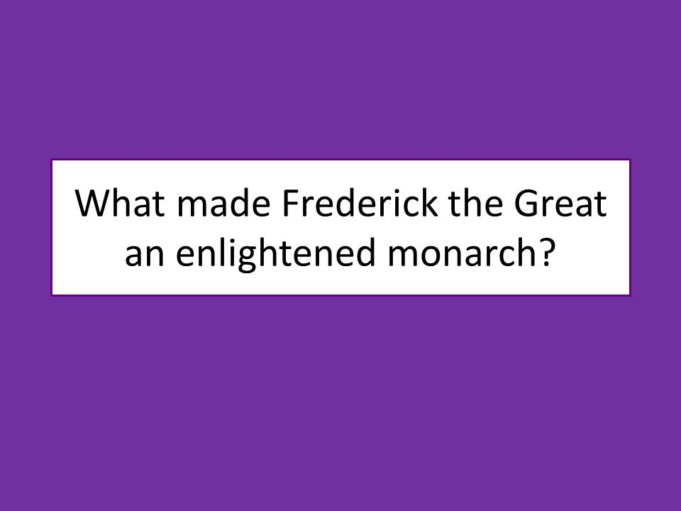What made Frederick the Great an enlightened monarch