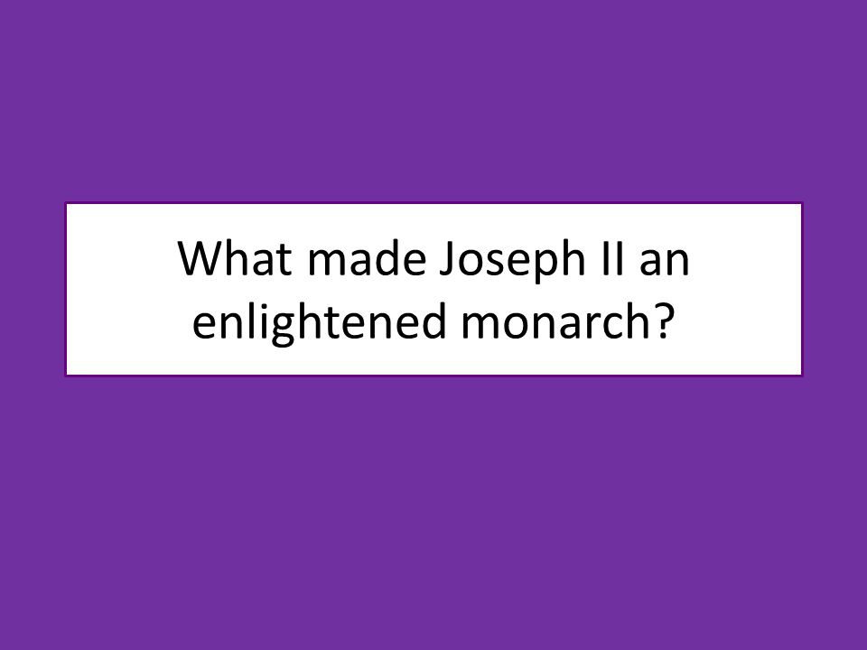 What made Joseph II an enlightened monarch