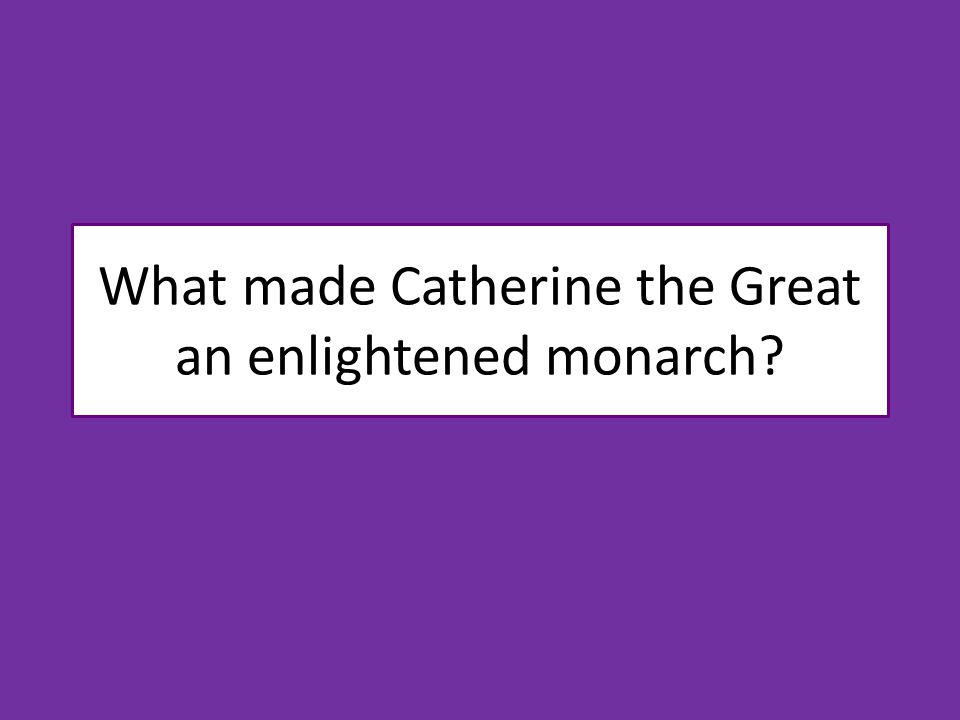 What made Catherine the Great an enlightened monarch