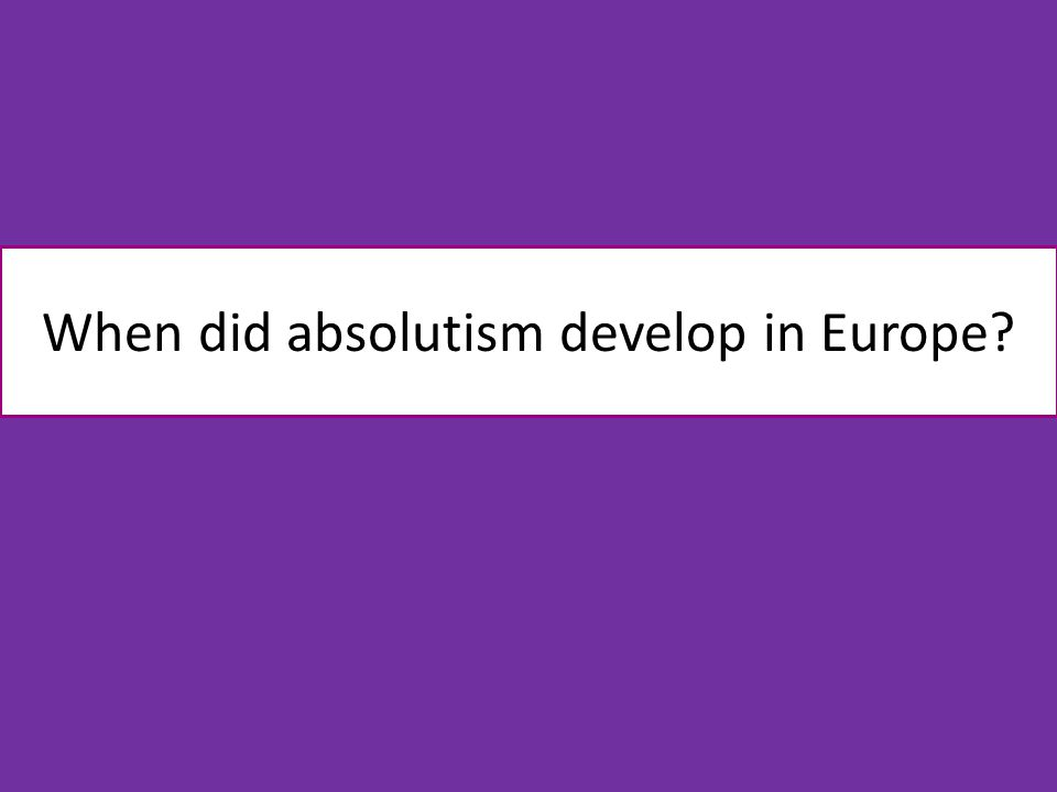 When did absolutism develop in Europe