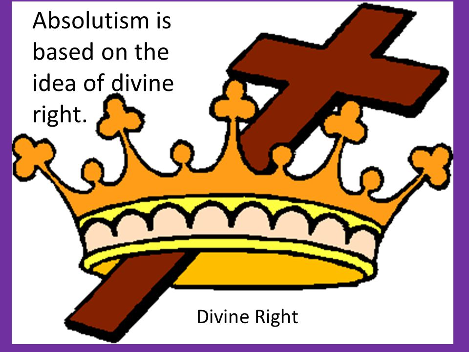 Divine Right Absolutism is based on the idea of divine right.