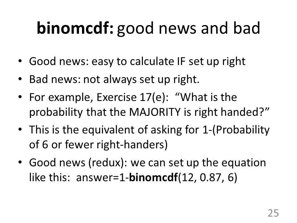 """binomcdf: good news and bad Good news: easy to calculate IF set up right Bad news: not always set up right. For example, Exercise 17(e): """"What is the"""