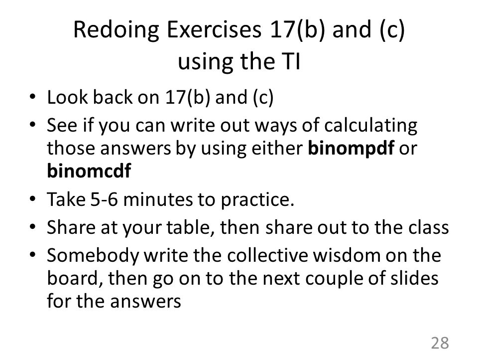 Redoing Exercises 17(b) and (c) using the TI Look back on 17(b) and (c) See if you can write out ways of calculating those answers by using either bin